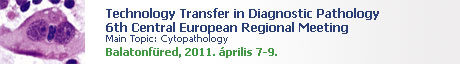 Technology Transfer in Diagnostic Pathology 6th Central European Regional Meeting